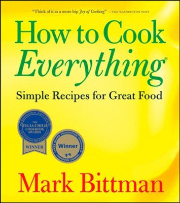 How to Cook Everything: Simple Recipes for Great Food  -     By: Mark Bittman