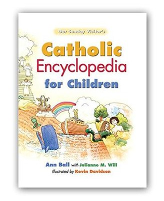 Catholic Encyclopedia for Children  -     By: Ann Ball, Julianne M. Will