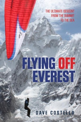 Flying Off Everest: The Ultimate Descent from the Summit to the Sea  -     By: Dave Costello