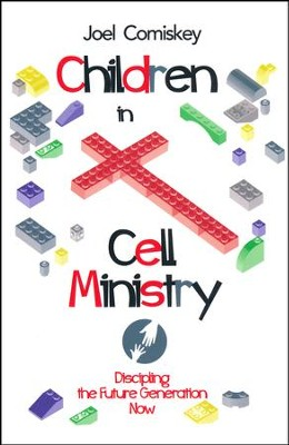 Children in Cell Ministry: Discipling the Future Generation Now  -     By: Joel Comiskey