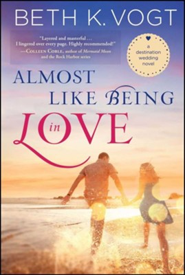#2 Almost Like Being in Love  -     By: Beth Vogt