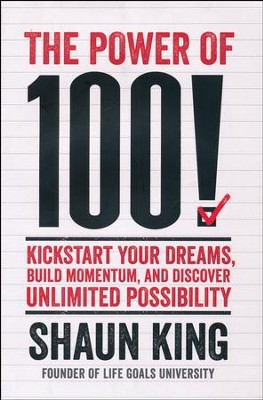 100! Kickstart Your Dreams and Go After Them with Reckless Abandon  -     By: Shaun King