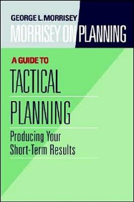 Morrisey on Planning, A Guide to Tactical Planning: Producing Your Short-Term Results  -     By: George Morrisey