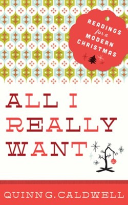 All I Really Want: Readings for a Modern Christmas  -     By: Quinn G. Caldwell