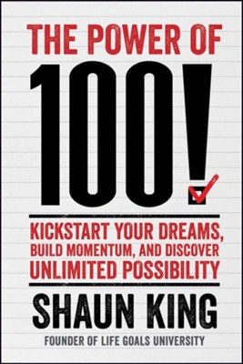 Power of 100!: Kickstart Your Dreams, Build Momentum, and Discover Unlimited Possibility  -     By: Shaun King