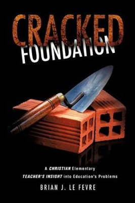 Cracked Foundation  -     By: Brian J. Le Fevre