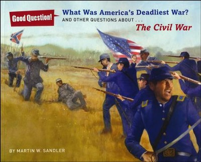 What Was America's Deadliest War?: And Other Questions about The Civil War  -     By: Martin W. Sandler