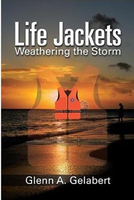 Life Jackets: Weathering the Storm  -     By: Glenn A. Gelabert