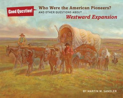 Who Were the American Pioneers?: And Other Questions about Westward Expansion  -     By: Martin W. Sandler