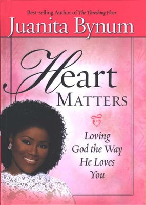 Heart Matters: Loving God the Way He Loves You   -     By: Juanita Bynum