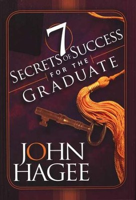 7 Secrets of Success for the Graduate   -     By: John Hagee