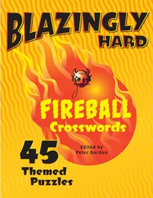 Blazingly Hard Fireball Crosswords: 45 Themed Puzzles  -     Edited By: Peter Gordon     By: Peter Gordon(Ed.)