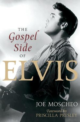 The Gospel Side of Elvis - eBook  -     By: Joel Moscheo