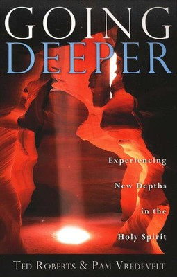Going Deeper: Experiencing New Depths in the Holy Spirit  -     By: Ted Roberts, Pam Vredevelt