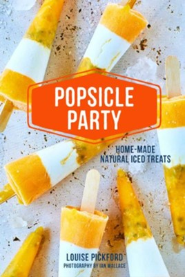 Popsicle Party  -     By: Louise Pickford
