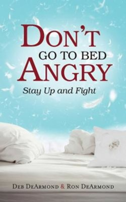 Don't Go to Bed Angry: Stay Up and Fight  -     By: Deb DeArmond, Ron DeArmond