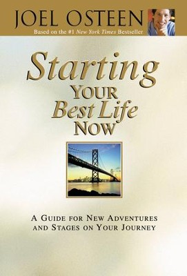 Starting Your Best Life Now: A Guide for New Adventures and Stages on Your Journey - eBook  -     By: Joel Osteen