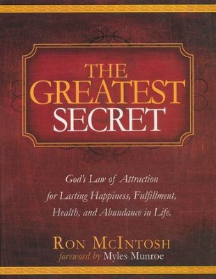 The Greatest Secret: God's Law of Attraction for  Lasting Happiness, Fulfillment, Health, and Abundance   -     By: Ron McIntosh