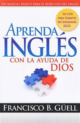 Aprenda Inglés con la Ayuda de Dios  (Learning English With God's Help)     -     By: Francisco B. Guell