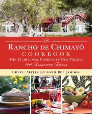 The Rancho de Chimayo Cookbook: The Traditional Cooking of New Mexico 50th anniversary edition (Revised)  -     By: Cheryl Alters Jamison, Bill Jamison
