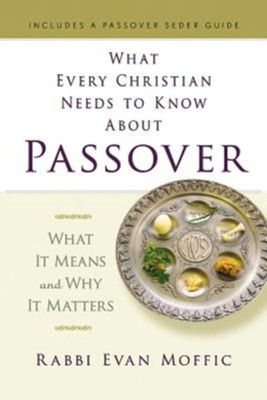 What Every Christian Needs to Know about Passover: What It Means and Why It Matters  -     By: Rabbi Evan Moffic