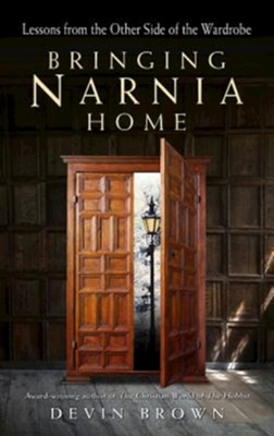 Bringing Narnia Home: Lessons from the Other Side of the Wardrobe  -     By: Devin Brown