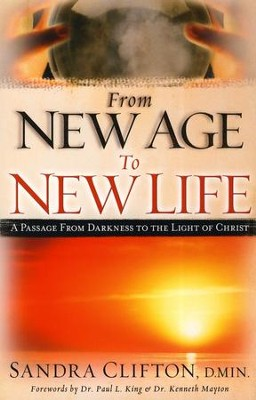 From New Age to New Life: A Passage From Darkness to The Light of Christ  -     By: Sandra Clifton