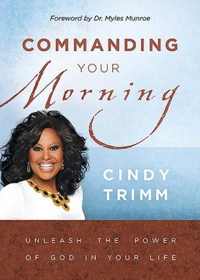 Commanding Your Morning: Unleash the Power of God in Your Life  -     By: Cindy Trimm