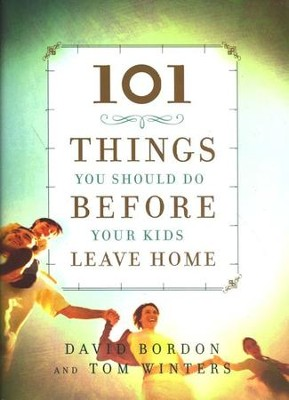 101 Things You Should Do Before Your Kids Leave Home, 2007 Version   -     By: David Bordon, Tom Winters
