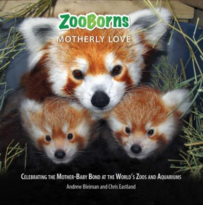 ZooBorns Motherly Love  -     By: Andrew Bleiman, Chris Eastland