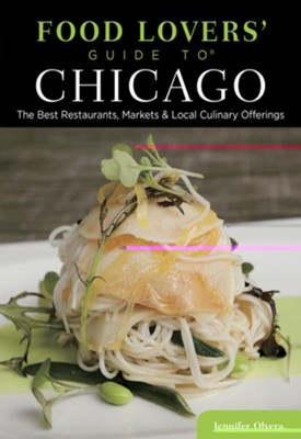 Food Lovers' Guide to Chicago, 2nd Edition: The Best Restaurants, Markets & Local Culinary Offerings  -     By: Jennifer Olvera