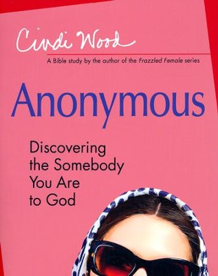 Anonymous: Discovering the Somebody You Are to God - Women's Bible Study Participant Book  -