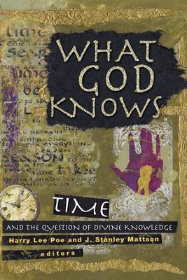 What God Knows: Time and the Question of Divine Knowledge  -     By: Harry Lee Poe