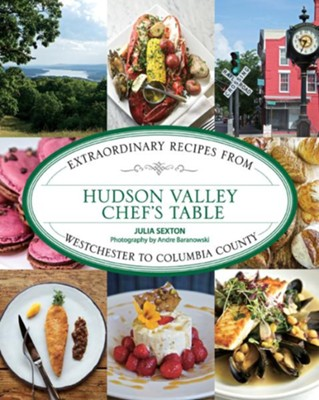 Hudson River Valley Chef's Table: Extraordinary Recipes from this Bountiful Region  -     By: Sexton Julia