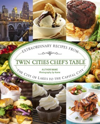 Twin Cities Chef's Table: From the City of Lakes to the Capital City  -     By: Stephanie A. Meyer