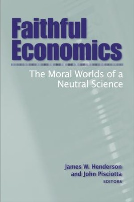 Faithful Economics: The Moral Worlds of a Neutral Science  -     By: James W. Henderson