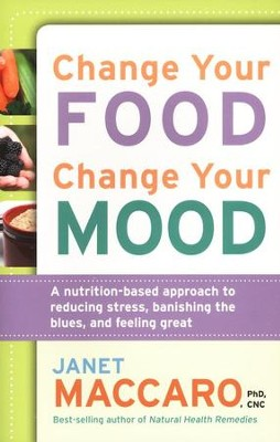 Change Your Food, Change Your Mood  -     By: Janet Maccaro PhD, CNC