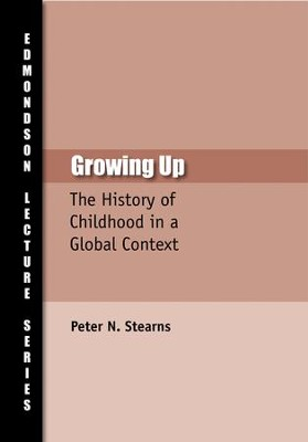 Growing Up: The History of Childhood in Global Context  -     By: Peter N. Stearns