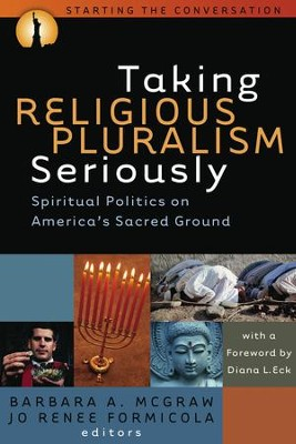 Taking Religious Pluralism Seriously: Spiritual Politics on America's Sacred Ground  -     Edited By: Barbara McGraw, Jo Renee Formicola     By: Barbara McGraw(Eds.) & Jo Renee Formicola(Eds.)