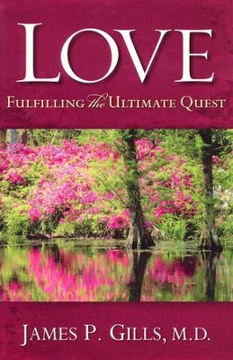 LOVE: Fulfilling The Ultimate Quest (Revised Edition)  -     By: James P. Gills M.D.