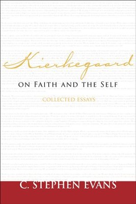 Kierkegaard on Faith and the Self: Collected Essays  -     By: C. Stephen Evans