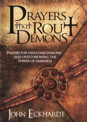 Prayers That Rout Demons: Prayers for Defeating Demons and Overthrowing the Power of Darkness  -     By: John Eckhardt