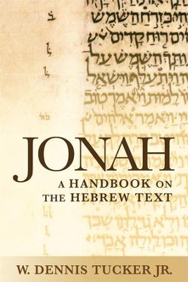 Jonah: A Handbook on the Hebrew Text  -     By: W. Dennis Tucker Jr.