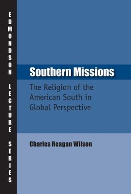 Southern Missions: The Religion of the American South in Global Perspective  -     By: Charles Reagan Wilson
