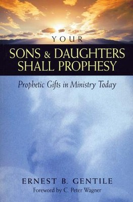 Your Sons & Daughters Will Prophesy: Prophetic Gifts in Ministry Today  -     By: Ernest B. Gentile