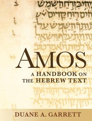 Amos: A Handbook on the Hebrew Text  -     By: Duane A. Garrett