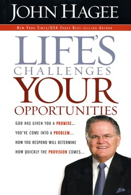 Life's Challenges Your Opportunities   -     By: John Hagee