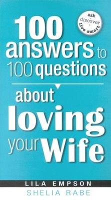 100 Answers to 100 Questions About Loving Your Wife  -     By: Shelia Rabe