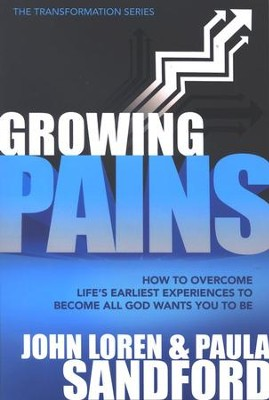Growing Pains: How to Overcome Life's Earliest Experiences to Become All God Wants You to Be  -     By: John Loren Sandford, Paula Sandford