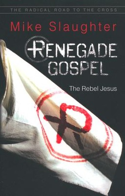 Renegade Gospel: The Rebel Jesus   -     By: Mike Slaughter